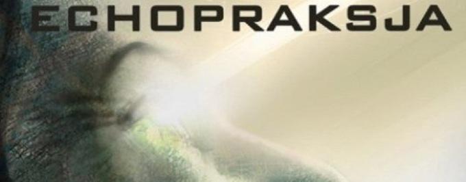 """""""Echopraksja"""": najbardziej wyczekiwane SF roku"""