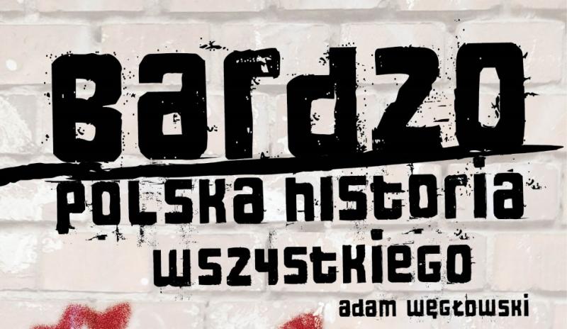 """""""Bardzo polska historia wszystkiego"""" – recenzja"""