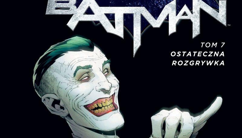 Batman #07. Ostateczna rozgrywka: Do ostatniej kropli krwi – recenzja