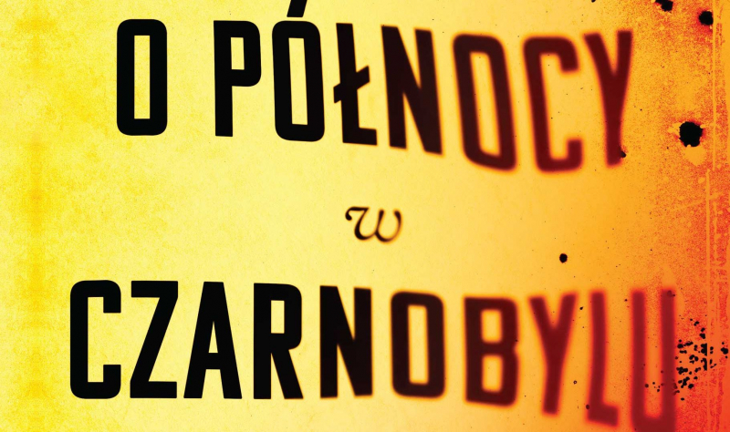 O północy w Czarnobylu: książka o katastrofie ukaże się w październiku